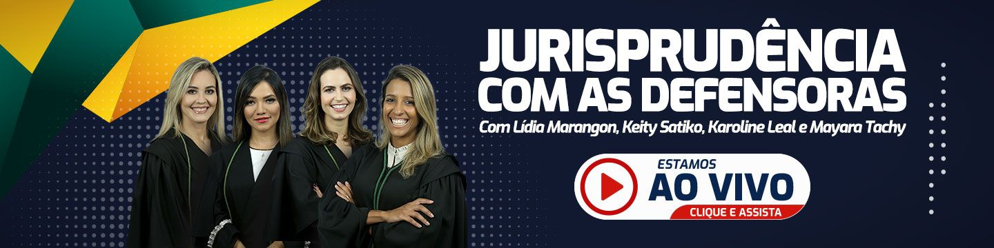 Ao vivo - Jurisprudência com as defensoras