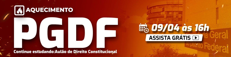 PGDF: Aulão de Direito Constitucional